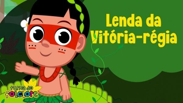 Lenda Da Vitória Régia  Turma Do Folclore